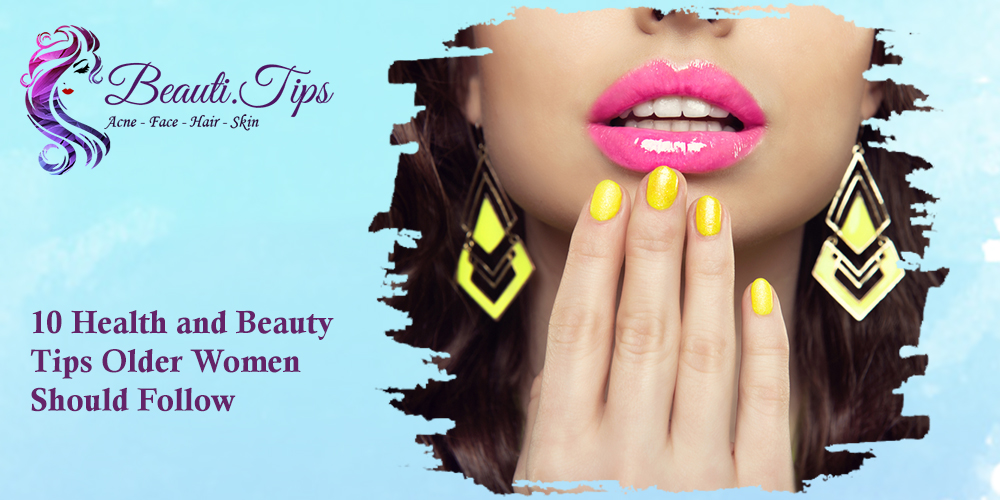 10 Health and Beauty Tips Older Women Should Follow