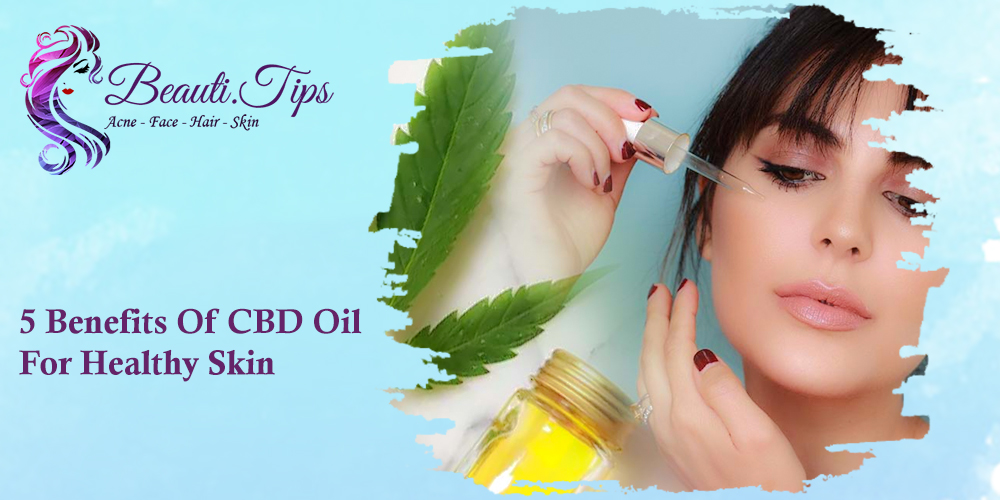 5 Benefits Of CBD Oil For Healthy Skin