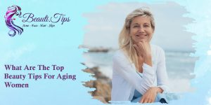 Top Beauty Tips for Aging Women