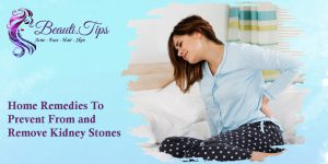 Home Remedies to Prevent from and Remove Kidney Stones
